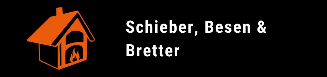 Schieber, Besen, Bretter