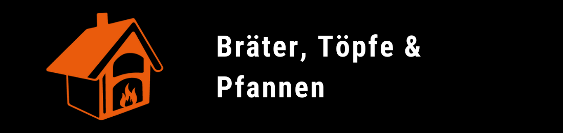 Bräter, Töpfe & Pfannen